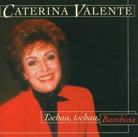 Caterina Valente - Tschau, Tschau Bambina - Zortam Music