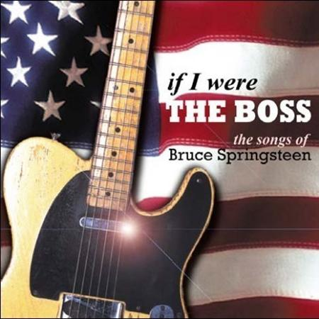 Bruce Springsteen - If I Were The Boss - The Songs Of Bruce Springsteen - Zortam Music
