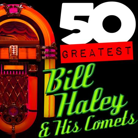 Bill Haley &Amp; His Comets - 50 Greatest: Bill Haley & His Comets - Zortam Music