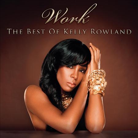 Kelly Rowland - Work The Best Of Kelly Rowland - Zortam Music