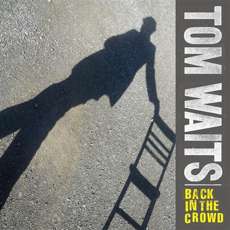 Tom Waits - Back In The Crowd - Zortam Music