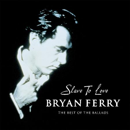 Bryan Ferry - Slave to Love: Best of the Bal - Zortam Music