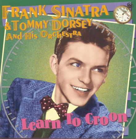 Frank Sinatra - Learn To Croon (With Tommy Dorsey) - Zortam Music