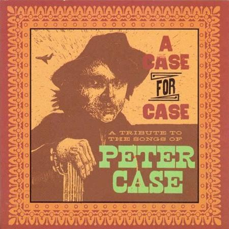 Various Artists - A Case For Case: A Tribute To The Songs Of Peter Case - Zortam Music