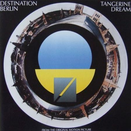 Tangerine Dream - Destination Berlin From The Original Motion Picture - Zortam Music