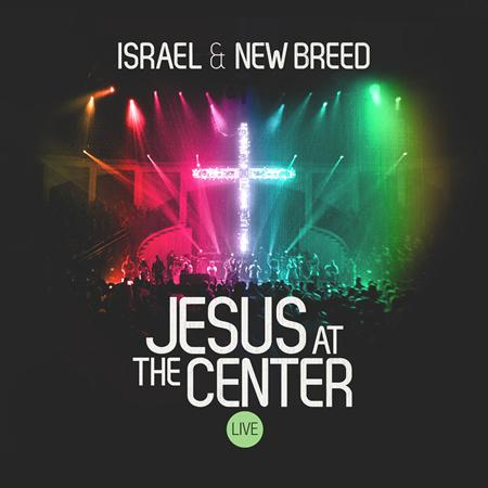 Israel & New Breed - Jesus At The Center [Live] [Disc 1] - Zortam Music