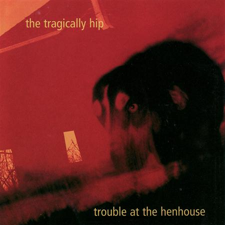 The Tragically Hip - Trouble in the Hen House (1996) - Zortam Music