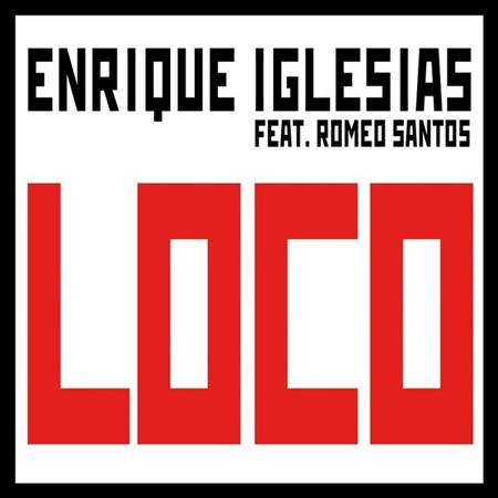 Enrique Iglesias - Loco (feat. Romeo Santos) - Single - Zortam Music