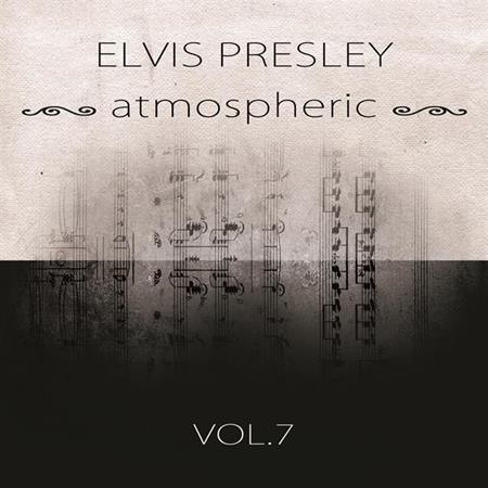Elvis Presley - Atmospheric Vol. 7 - Zortam Music