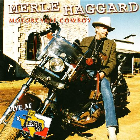 MERLE HAGGARD - Motorcycle Cowboy Live At Billy Bob