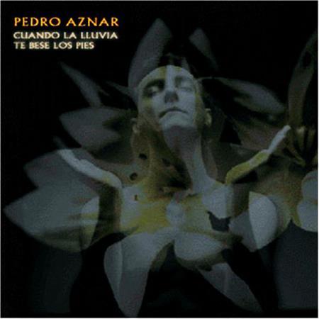 Pedro Aznar - Cuando La Lluvia Te Bese Los Pies - Zortam Music