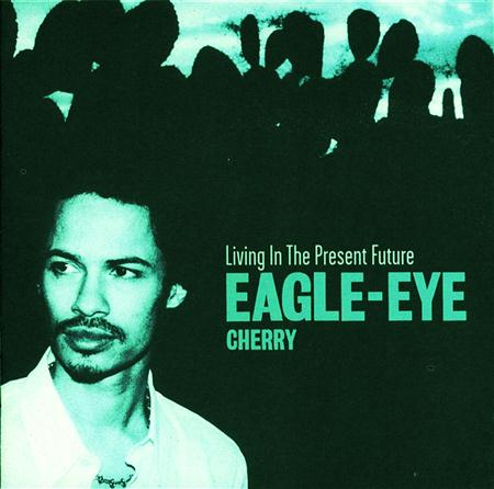 Eagle Eye Cherry - Living in the Present Future - Zortam Music