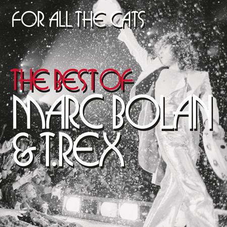 T. Rex - For All The Cats - The Best Of Marc Bolan And T. Rex - Zortam Music