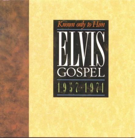 Elvis Presley - Known Only To Him Elvis Gospel 1957-1971 - Zortam Music