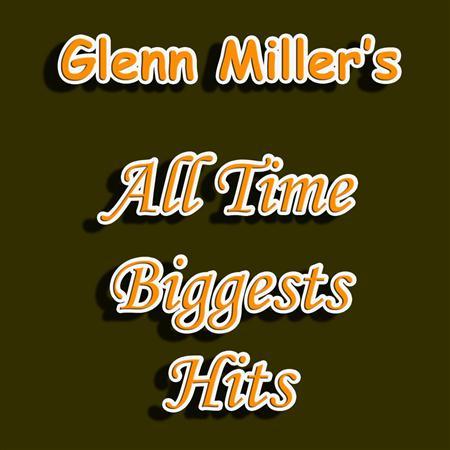 GLENN MILLER - The All Time Greatest Hits [disc 1] - Zortam Music