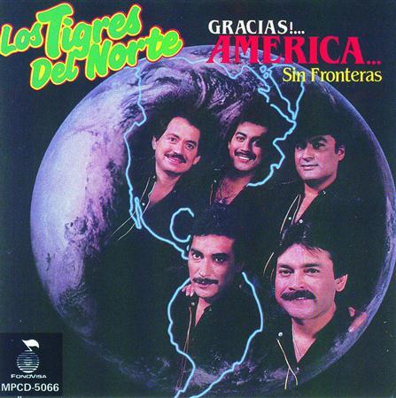 Los Tigres Del Norte - Gracias Amirica& sin fronteras - Zortam Music