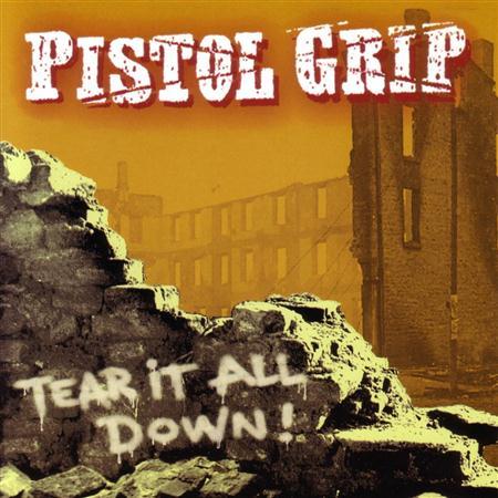 Pistol Grip - Tear It All Down! - Zortam Music