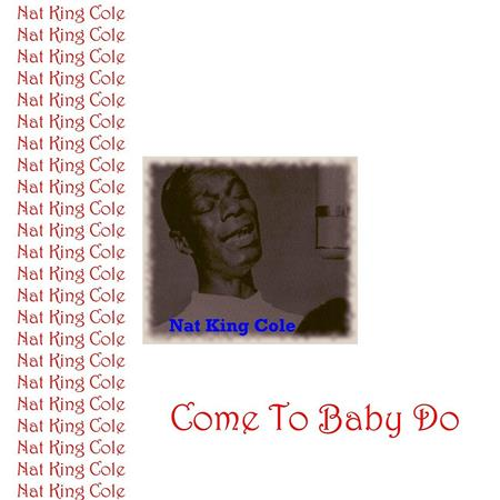 Nat King Cole - Come to Baby, Do - Zortam Music