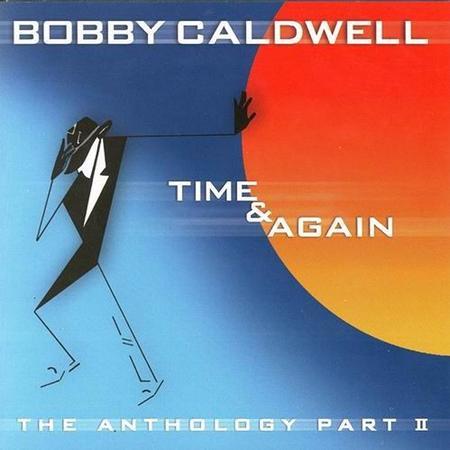 Bobby Caldwell - Time & Again The Anthology, Pt. 2 - Zortam Music