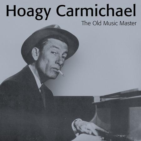 Hoagy Carmichael - The Old Music Master - Zortam Music