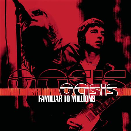Oasis - Familiar To Millions [live] [disc 2] - Zortam Music