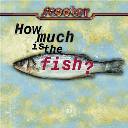 Scooter - How Much Is The Fish? - Zortam Music