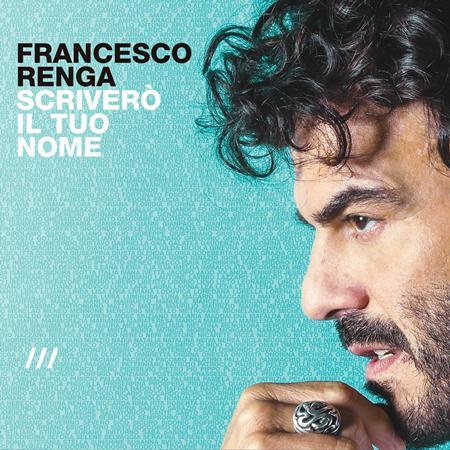 Francesco Renga - Scriverò il tuo nome - Zortam Music