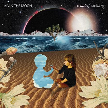 Walk the Moon - What If Nothing - Zortam Music