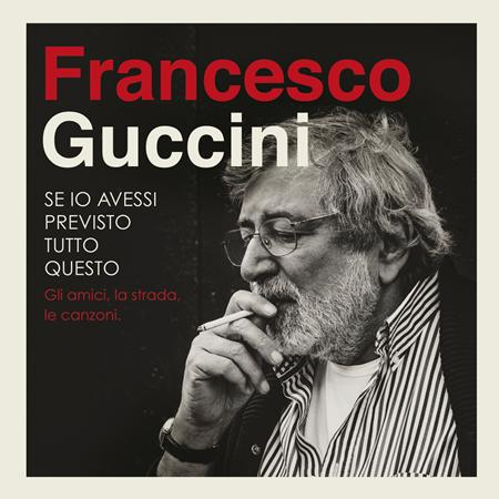 Francesco Guccini - Se Io Avessi Previsto Tutto Questo... La Strada, Gli Amici, Le Canzoni [disc 4] - Zortam Music