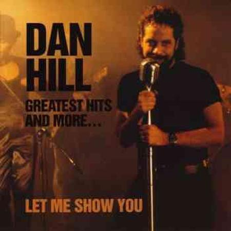 DAN HILL - Greatest Hits & More... Let Me Show You - Zortam Music