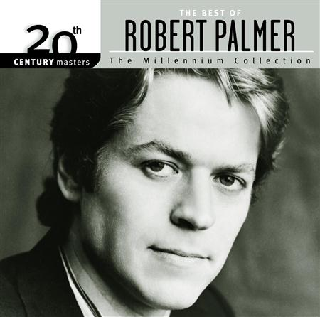 Robert Palmer - 20th Century Masters The Millennium Collection - The Best Of Robert Palmer - Lyrics2You