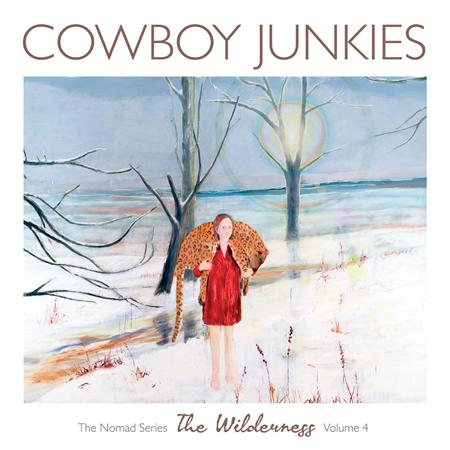 Cowboy Junkies - The Nomad Series, Vol. 4 The Wilderness - Zortam Music