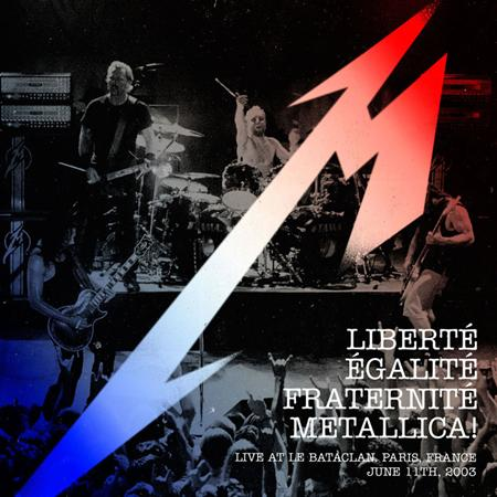 Metallica - Libertã©, Égalitã©, Fraternitã©, Metallica! - Live At Le Bataclan, Paris, France - June 11th, 2003 - Zortam Music