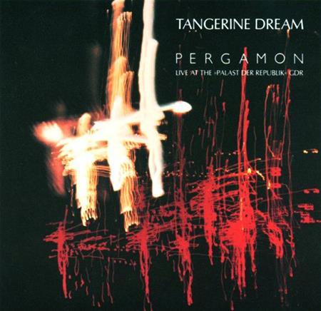 Tangerine Dream - Pergamon: Live At The Palast Der Republik GDR - Zortam Music