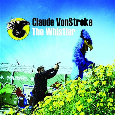 Claude Vonstroke - The Whistler - Zortam Music