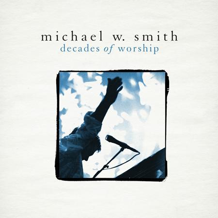 Michael W. Smith - Decades of Worship (2012) - Zortam Music