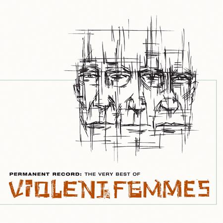 VIOLENT FEMMES - Permanent Record The Very Best Of The Violent Femmes - Zortam Music