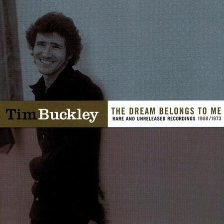 Tim Buckley - The Dream Belongs To Me Rare And Unreleased 1968 / 1973 - Zortam Music
