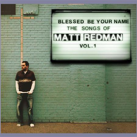 Matt Redman - Blessed Be Your Name: The Songs Of Matt Redman Vol. 1 [Live] - Zortam Music