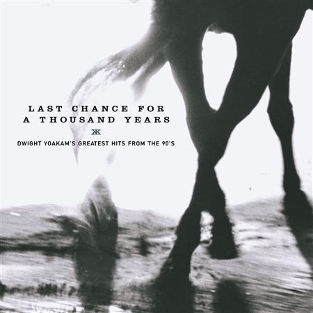 DWIGHT YOAKAM - Last Chance for a Thousand Years Greatest Hits from the 90