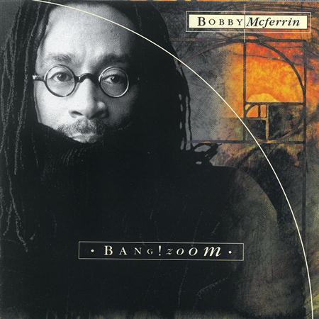 Bobby McFerrin - Bang ! Zoom - Zortam Music