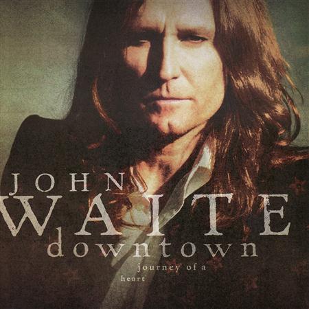 John Waite - Downtown - Journey Of A Heart - Zortam Music