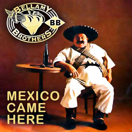 BELLAMY BROTHERS - Mexico Came Here - Zortam Music
