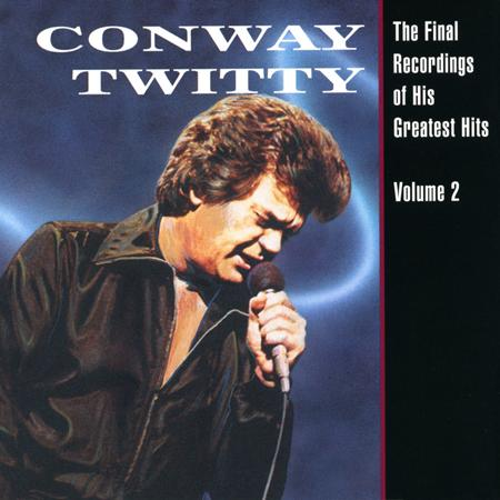 CONWAY TWITTY - The Final Recordings Of His Greatest Hits Vol. 2 - Zortam Music