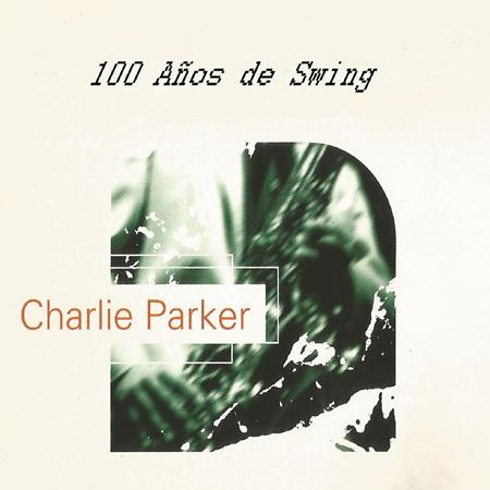Charlie Parker - Charlie Parker, 100 Aã±os De Swing - Zortam Music