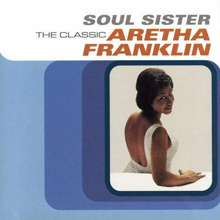 Aretha Franklin - Soul Sister The Classic Aretha - Zortam Music