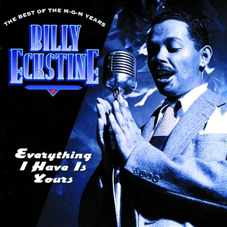 Billy Eckstine - Everything I Have Is Yours  The Best Of The Mgm Years - Lyrics2You