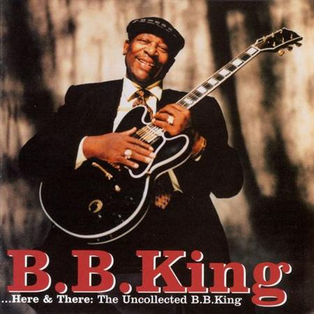 B.B. King - Here & There The Uncollected B. B. King - Zortam Music