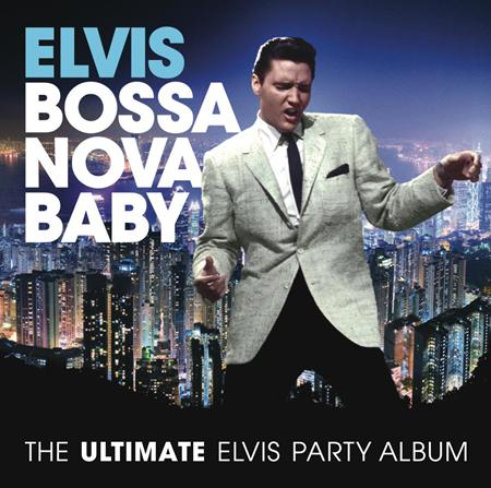 Elvis Presley - Bossa Nova Baby The Ultimate Elvis Presley Party Album - Zortam Music