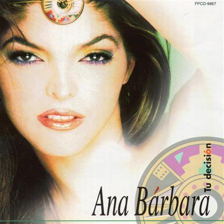 Ana Barbara - Tu Decisión - Zortam Music